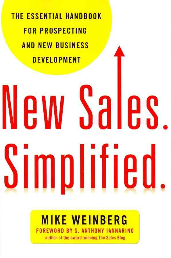 New Sales. Simplified. By Weinberg, Mike/ Iannarino, S. Anthony (FRW)