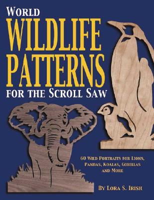 World Wildlife Patterns for the Scroll Saw By Irish, Lora S.